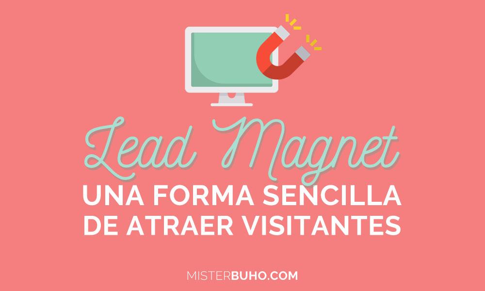 Lead Magnet, una forma sencilla de atraer visitantes a tu web