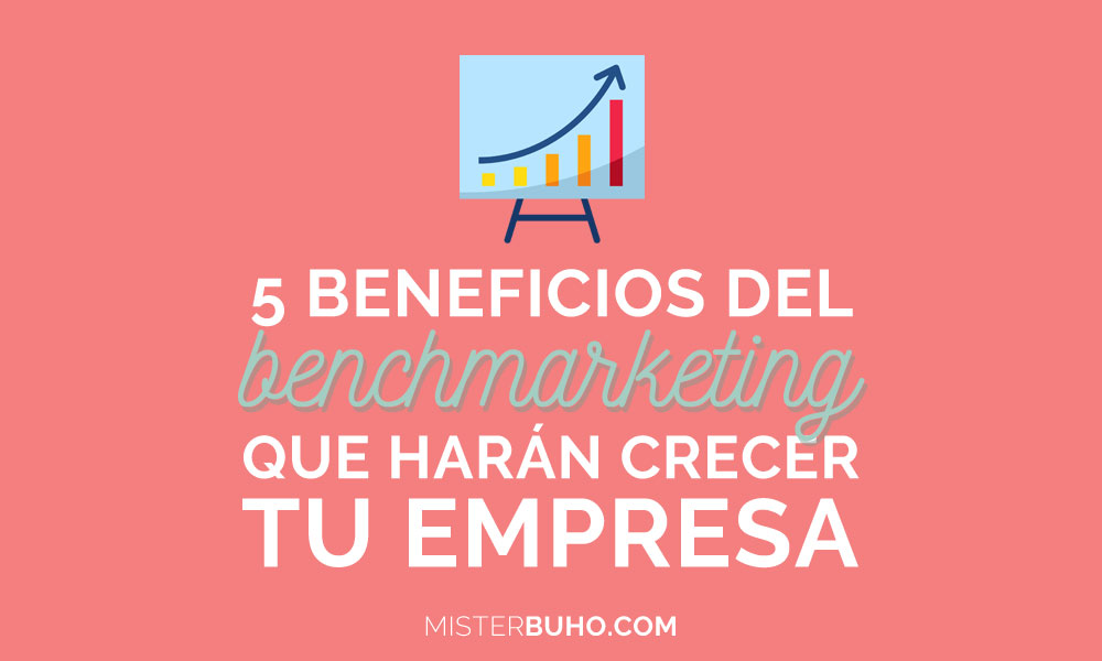 5 beneficios del benchmarketing que harán crecer tu empresa