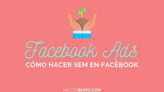 Facebook Ads cómo hacer SEM en Facebook