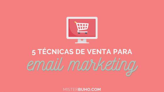 5 técnicas de venta persuasivas para email marketing