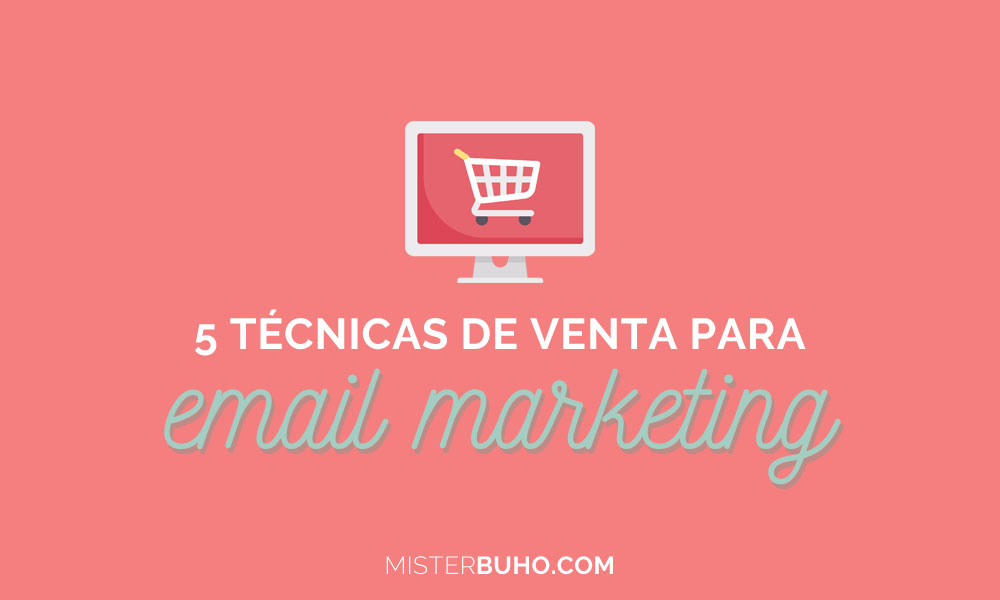5 técnicas de venta persuasivas para email marketing