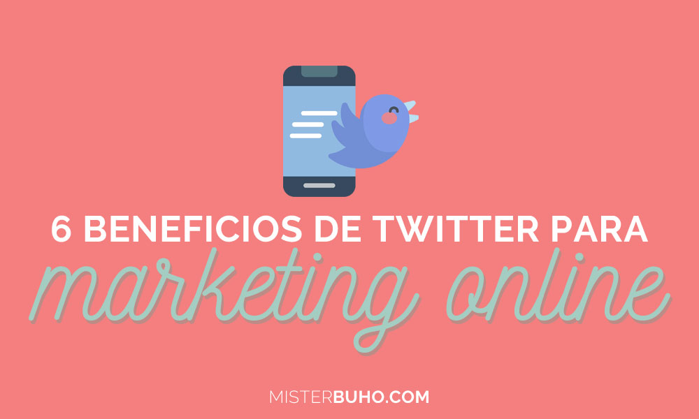 6 beneficios del uso de Twitter para marketing online