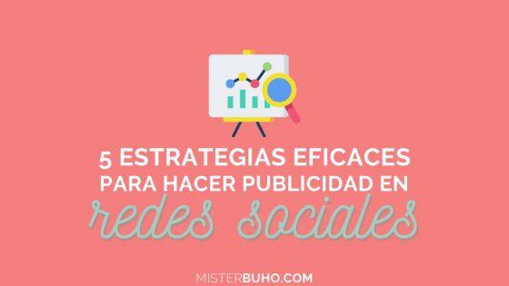 5 estrategias eficaces para hacer publicidad en redes sociales
