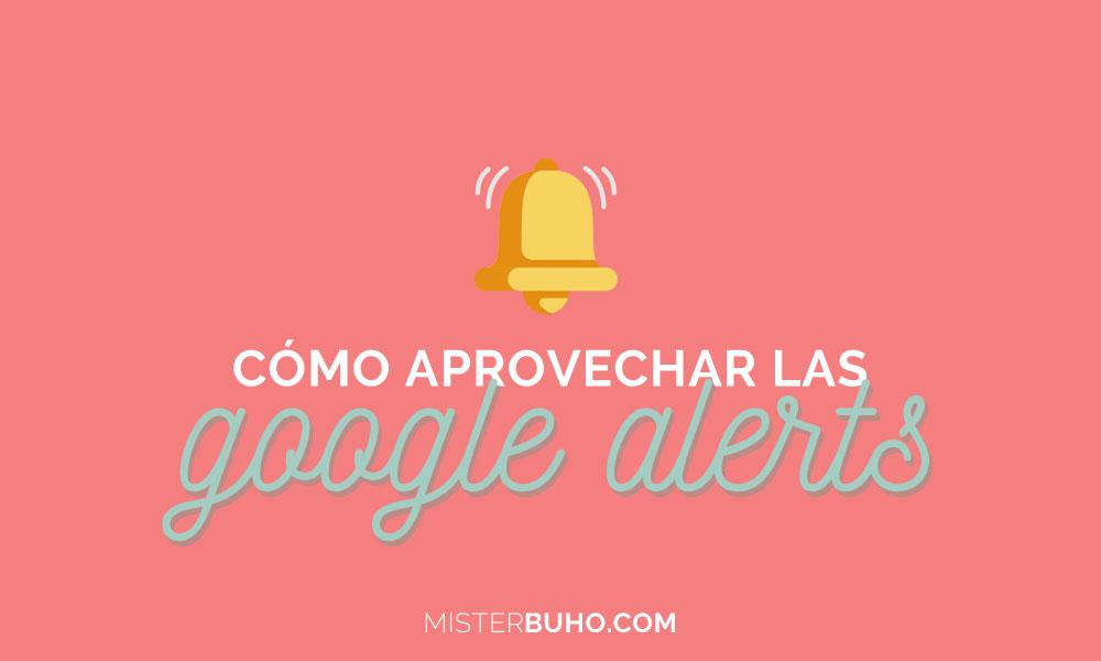 Cómo aprovechar las Google Alerts