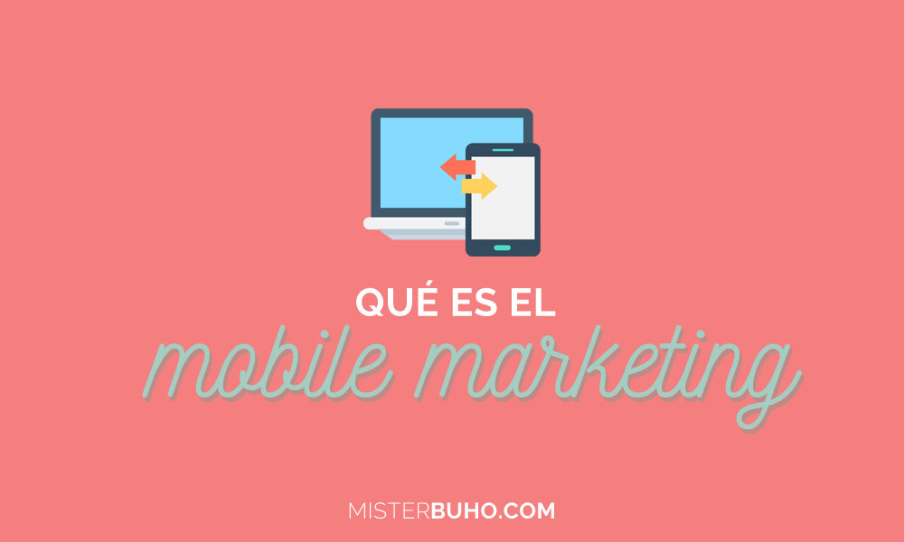 Qué es el Mobile Marketing