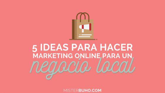 5 ideas para hacer marketing online para un negocio local