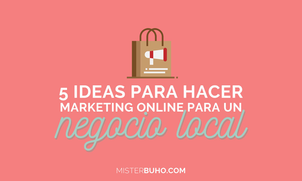 5 ideas para hacer marketing online para un negocio local