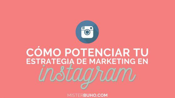 como potenciar tu estrategia de marketing en instagram