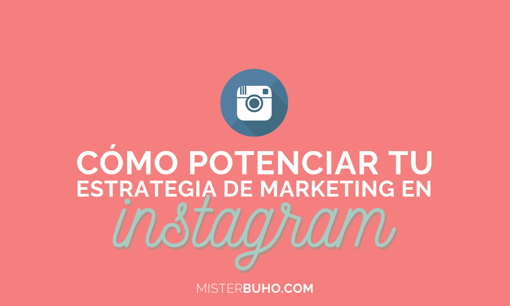como potenciar tu estrategia de marketing en instagram
