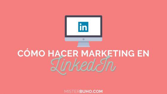 como hacer marketing en linkedin