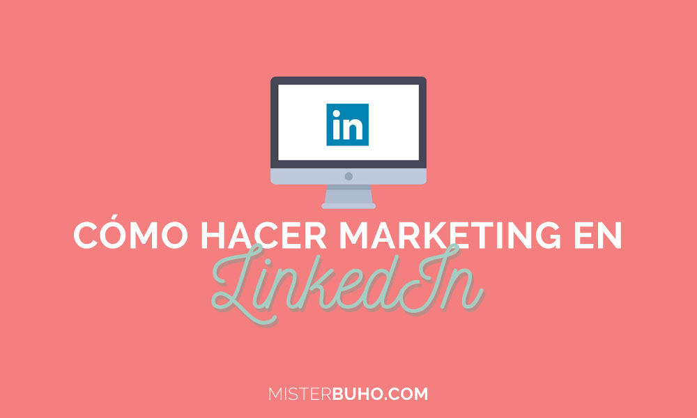 como hacer marketing en linkedin