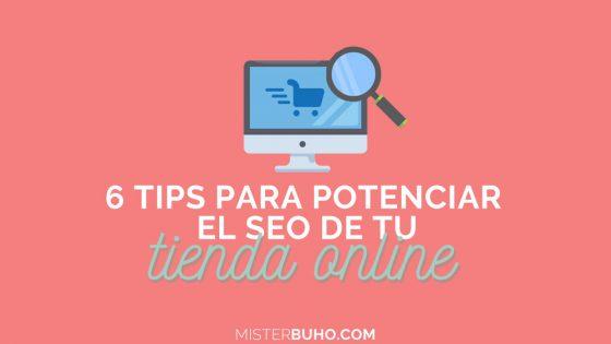 6 consejos para potenciar el seo de tu tienda online