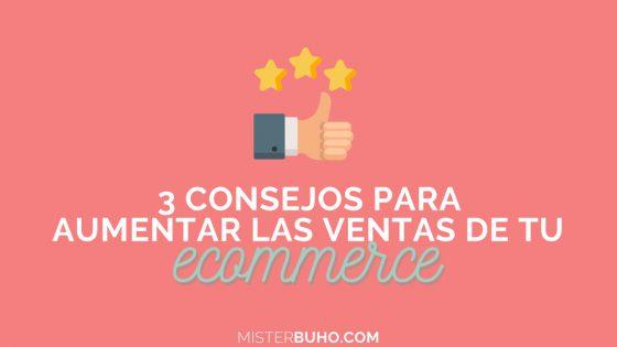 3 consejos para aumentar las ventas de tu ecommerce