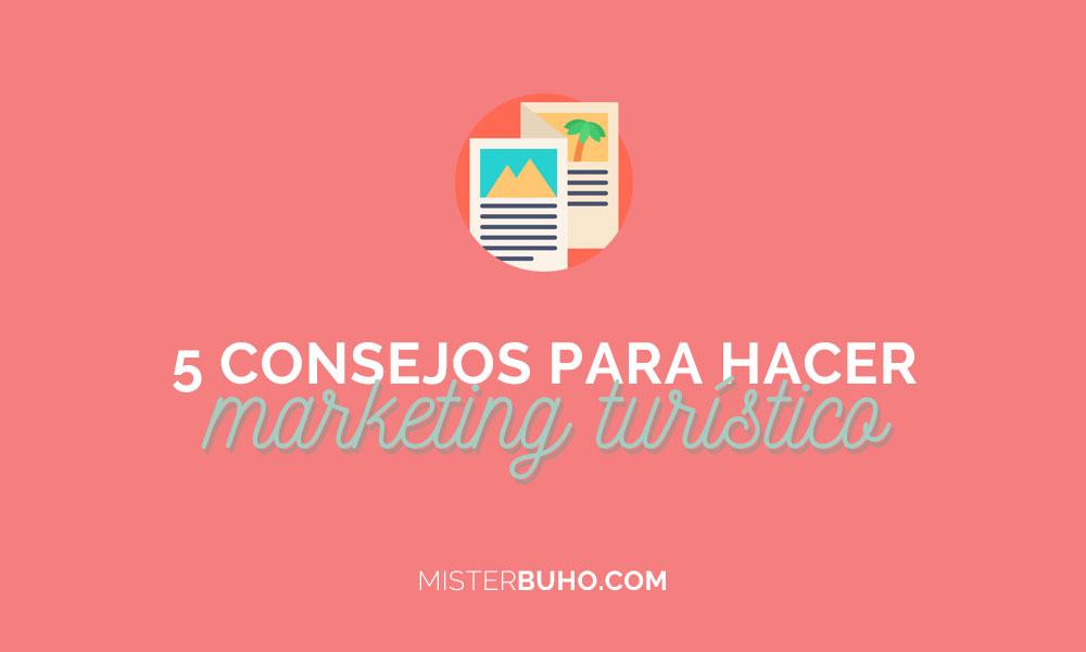 5 consejos para hacer marketing turístico