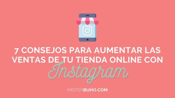 7 consejos para aumentar las ventas de tu tienda online con Instagram