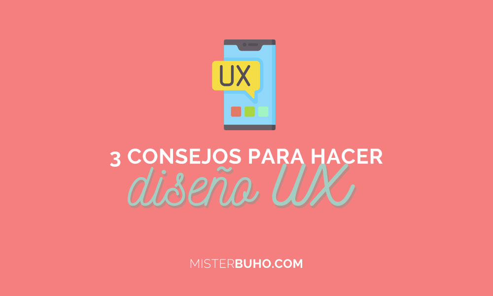 3 consejos para hacer diseño UX