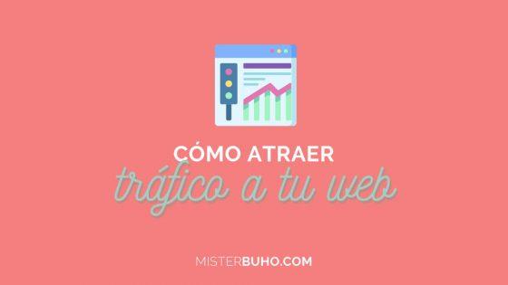 como atrer trafico a tu web